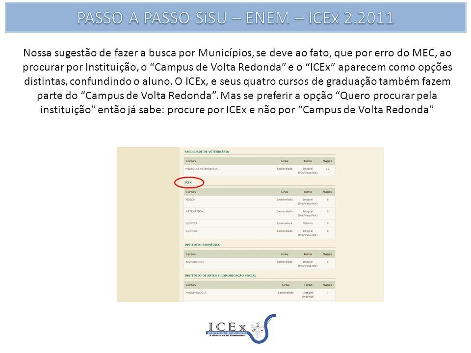 Nossa sugestão de fazer a busca por Municípios, se deve ao fato, que por erro do MEC, ao procurar por Instituição, o Campus de Volta Redonda e o ICEx aparecem como opções distintas, confundindo o aluno.