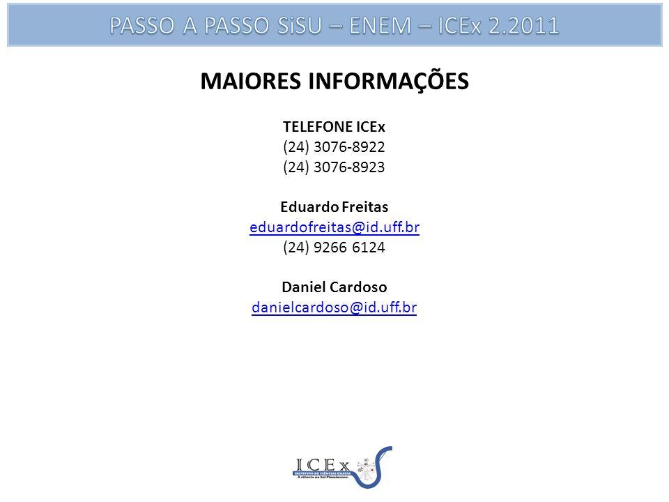 MAIORES INFORMAÇÕES TELEFONE ICEx (24) 3076-8922 (24) 3076-8923 Eduardo Freitas eduardofreitas@id.uff.br (24) 9266 6124 Daniel Cardoso danielcardoso@id.uff.br