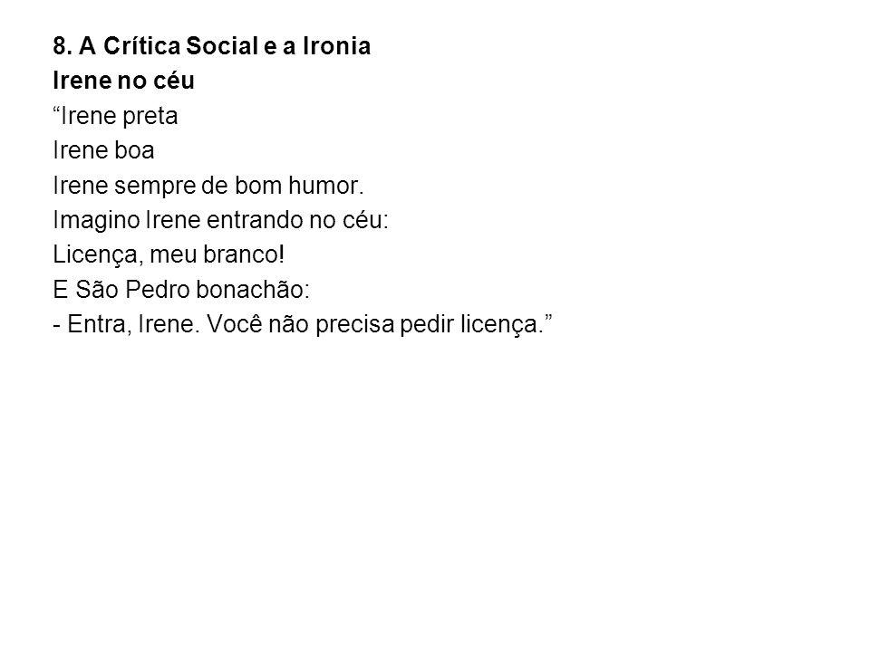 8.A Crítica Social e a Ironia Irene no céu Irene preta Irene boa Irene sempre de bom humor.