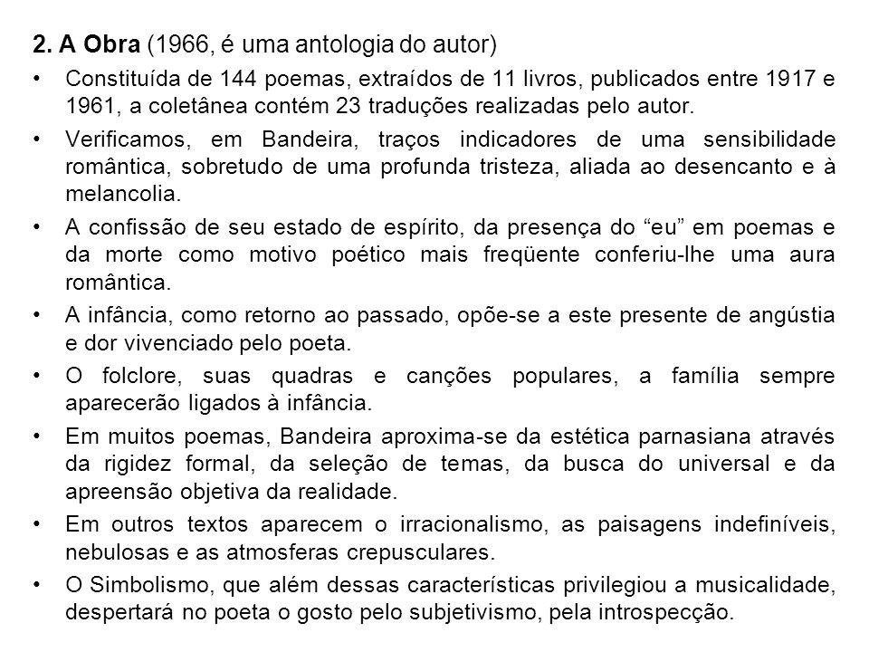 2. A Obra (1966, é uma antologia do autor) Constituída de 144 poemas, extraídos de 11 livros, publicados entre 1917 e 1961, a coletânea contém 23 trad