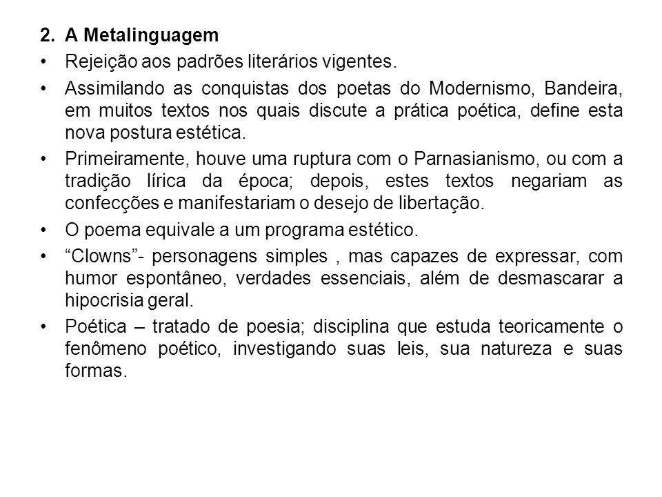 2.A Metalinguagem Rejeição aos padrões literários vigentes.