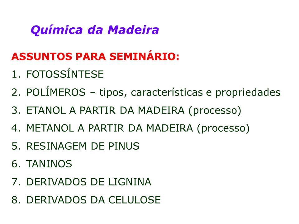 Química da Madeira ASSUNTOS PARA SEMINÁRIO: 1.FOTOSSÍNTESE 2.POLÍMEROS – tipos, características e propriedades 3.ETANOL A PARTIR DA MADEIRA (processo)