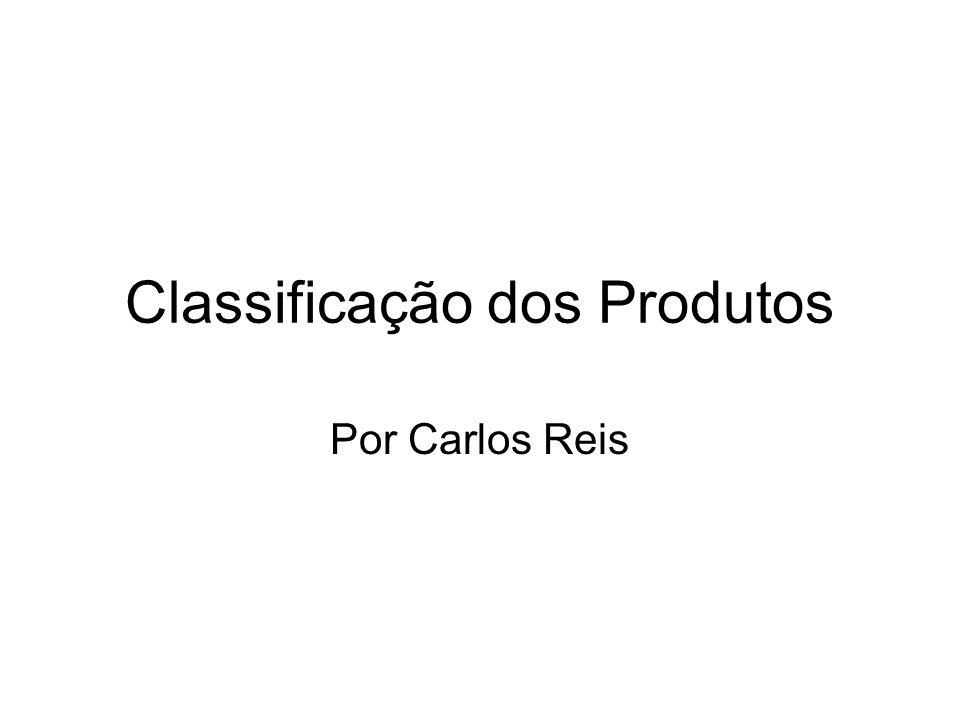 Classificação dos Produtos: Produtos de Consumo Produtos e serviços vendidos a consumidores.