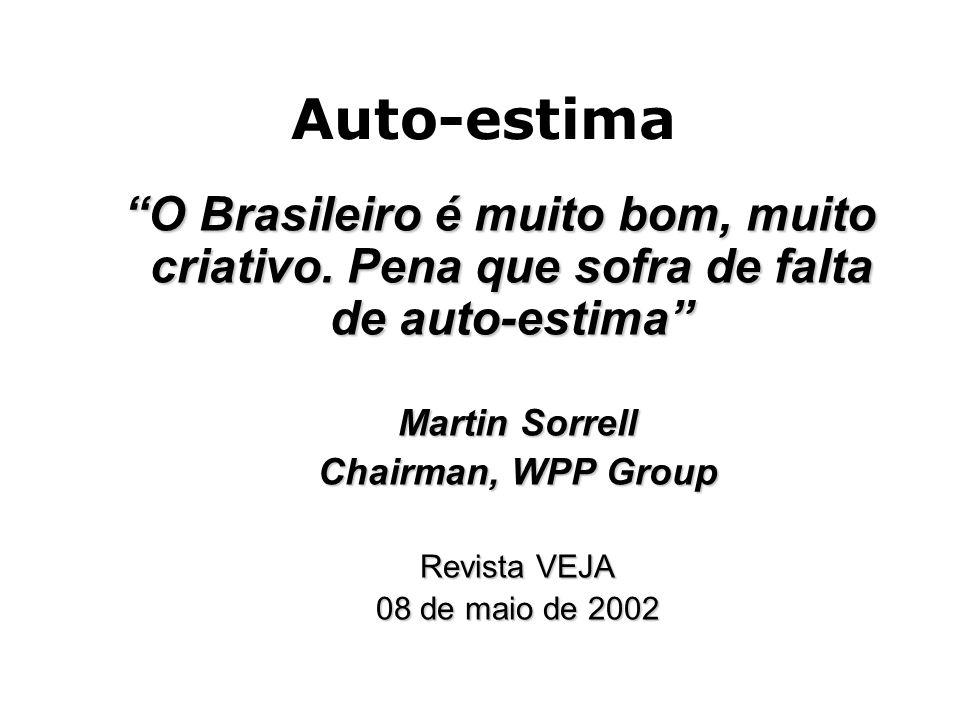 Auto-estima O Brasileiro é muito bom, muito criativo. Pena que sofra de falta de auto-estima O Brasileiro é muito bom, muito criativo. Pena que sofra
