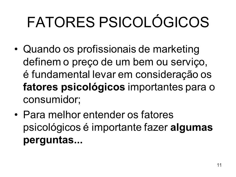 11 FATORES PSICOLÓGICOS Quando os profissionais de marketing definem o preço de um bem ou serviço, é fundamental levar em consideração os fatores psic