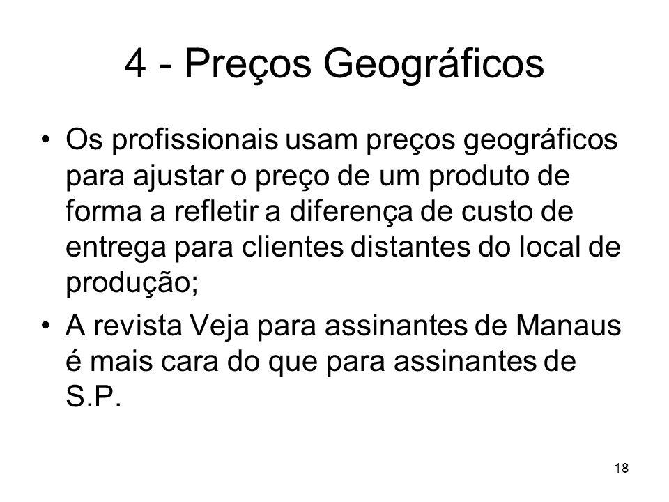 18 4 - Preços Geográficos Os profissionais usam preços geográficos para ajustar o preço de um produto de forma a refletir a diferença de custo de entr