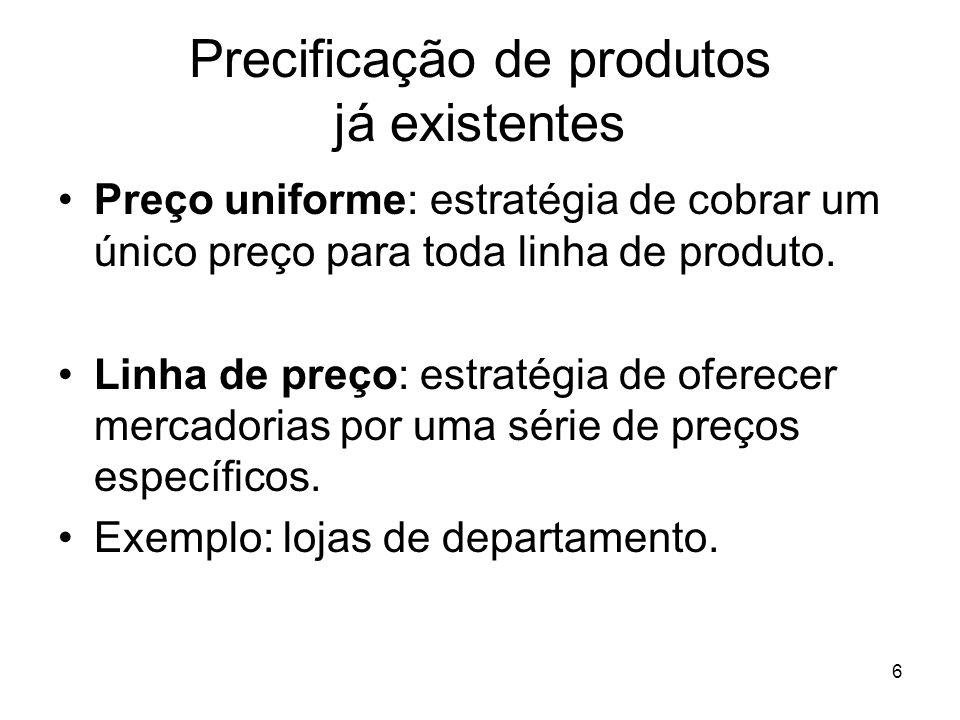 6 Precificação de produtos já existentes Preço uniforme: estratégia de cobrar um único preço para toda linha de produto. Linha de preço: estratégia de