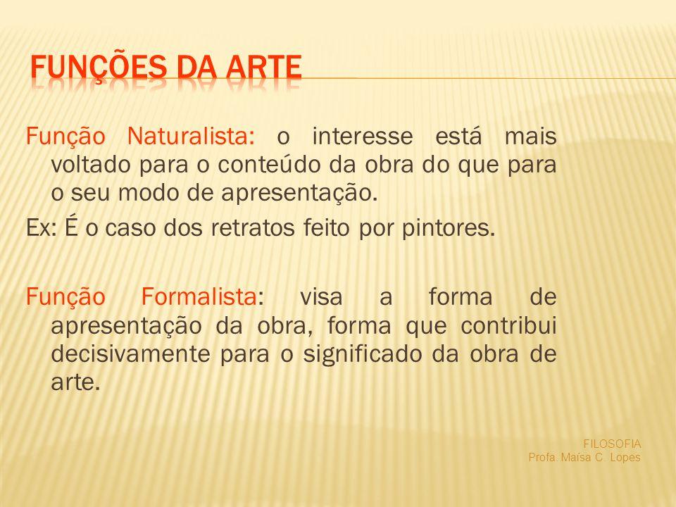 Função Naturalista: o interesse está mais voltado para o conteúdo da obra do que para o seu modo de apresentação. Ex: É o caso dos retratos feito por