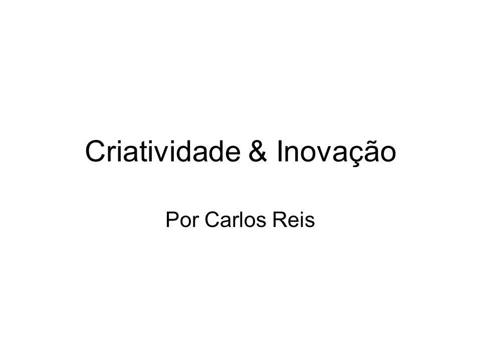 Criatividade & Inovação Por Carlos Reis