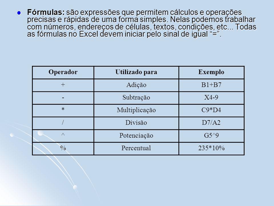 Fórmulas: são expressões que permitem cálculos e operações precisas e rápidas de uma forma simples.