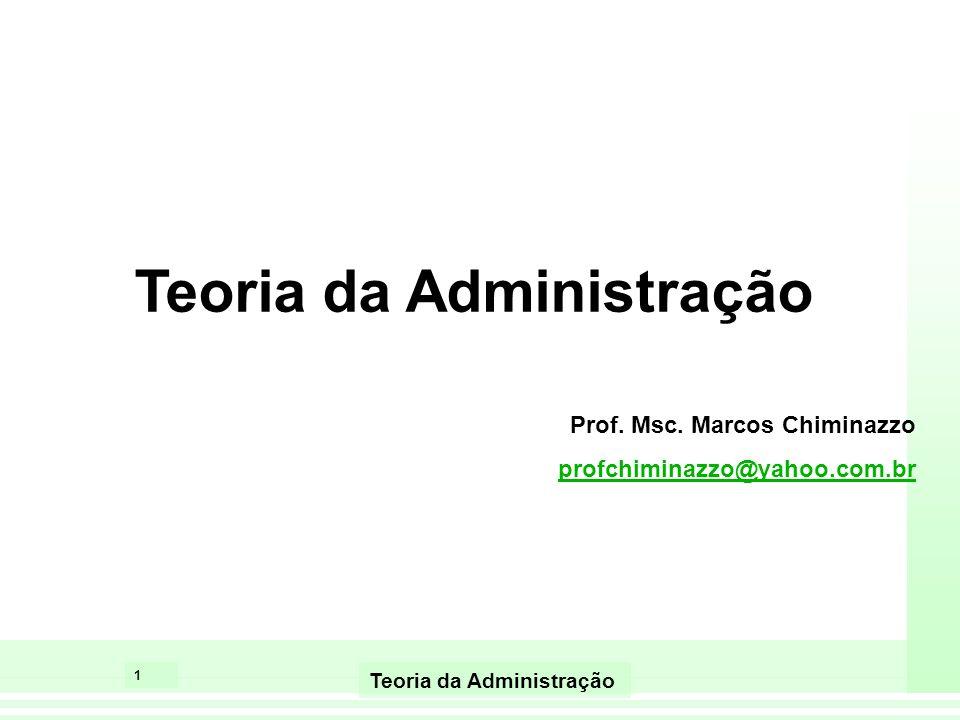 1 Teoria da Administração Prof. Msc. Marcos Chiminazzo profchiminazzo@yahoo.com.br Teoria da Administração