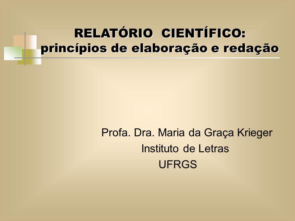 RELATÓRIO CIENTÍFICO: princípios de elaboração e redação Profa. Dra. Maria da Graça Krieger Instituto de Letras UFRGS