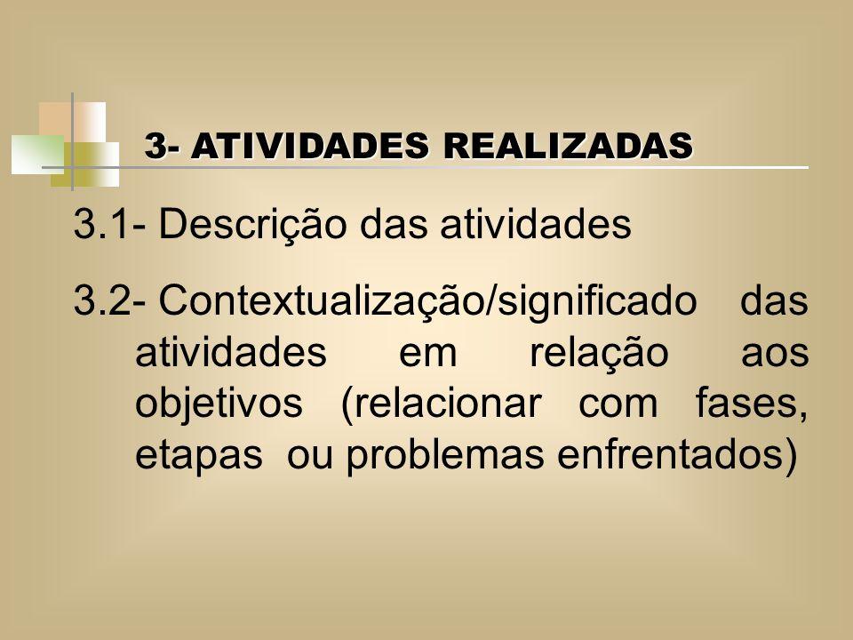 3- ATIVIDADES REALIZADAS 3.1- Descrição das atividades 3.2-Contextualização/significado das atividades em relação aos objetivos (relacionar com fases,