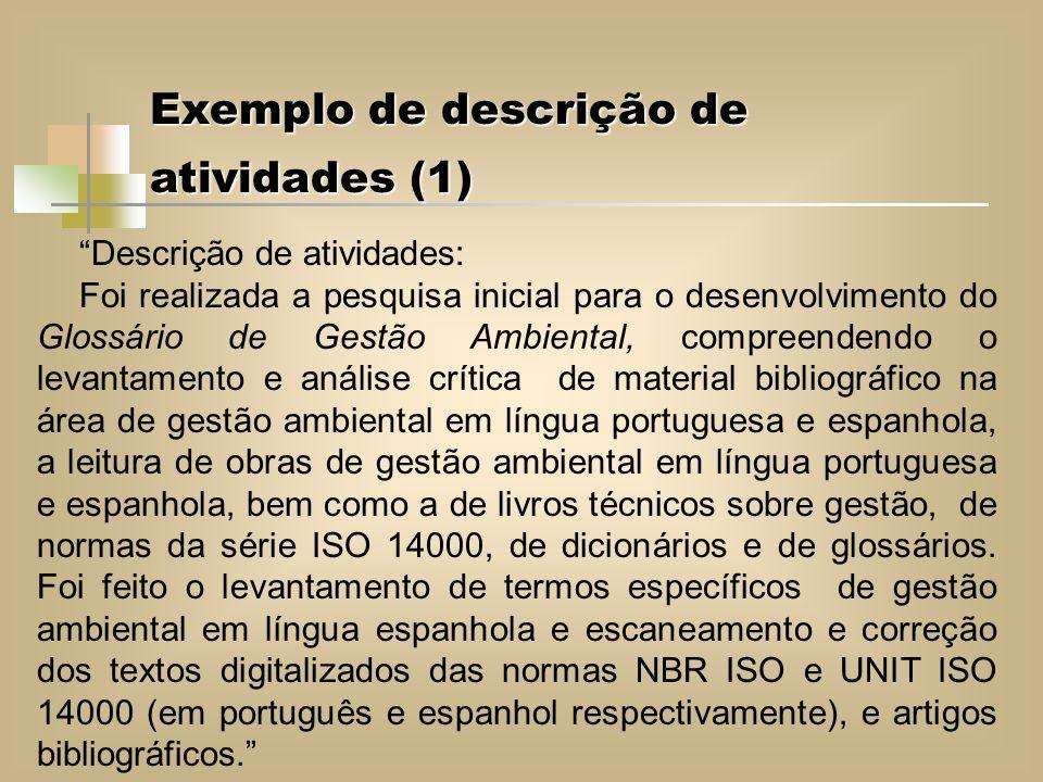 Exemplo de descrição de atividades (1) Descrição de atividades: Foi realizada a pesquisa inicial para o desenvolvimento do Glossário de Gestão Ambient