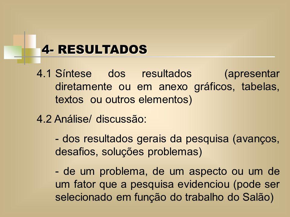 4- RESULTADOS 4.1Síntese dos resultados (apresentar diretamente ou em anexo gráficos, tabelas, textos ou outros elementos) 4.2 Análise/ discussão: - d