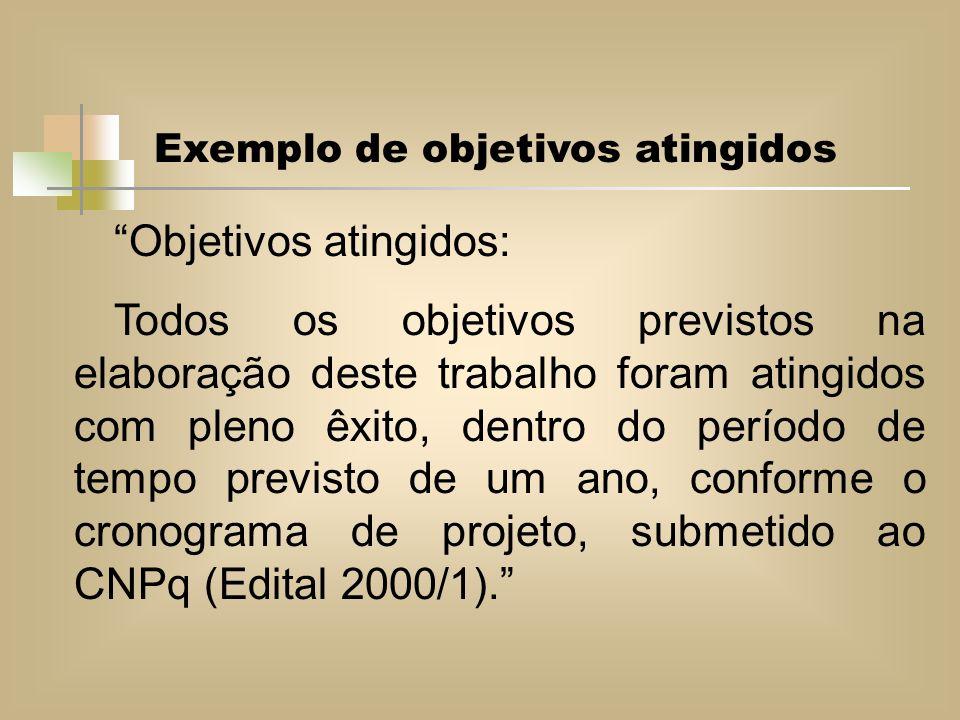 Objetivos atingidos: Todos os objetivos previstos na elaboração deste trabalho foram atingidos com pleno êxito, dentro do período de tempo previsto de