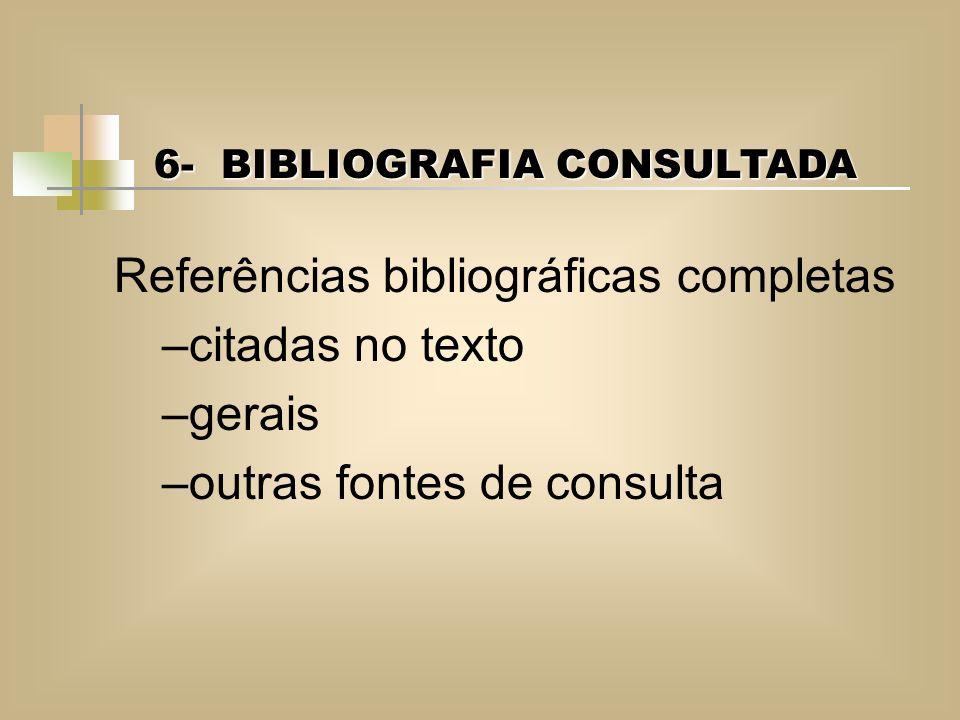 6- BIBLIOGRAFIA CONSULTADA Referências bibliográficas completas –citadas no texto –gerais –outras fontes de consulta