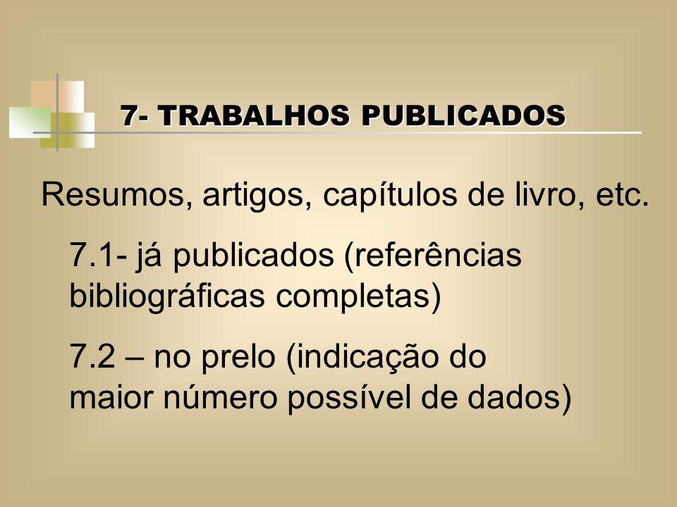 7- TRABALHOS PUBLICADOS Resumos, artigos, capítulos de livro, etc. 7.1- já publicados (referências bibliográficas completas) 7.2 – no prelo (indicação