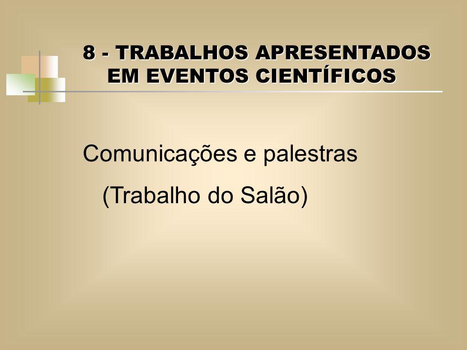 8 - TRABALHOS APRESENTADOS EM EVENTOS CIENTÍFICOS Comunicações e palestras (Trabalho do Salão)