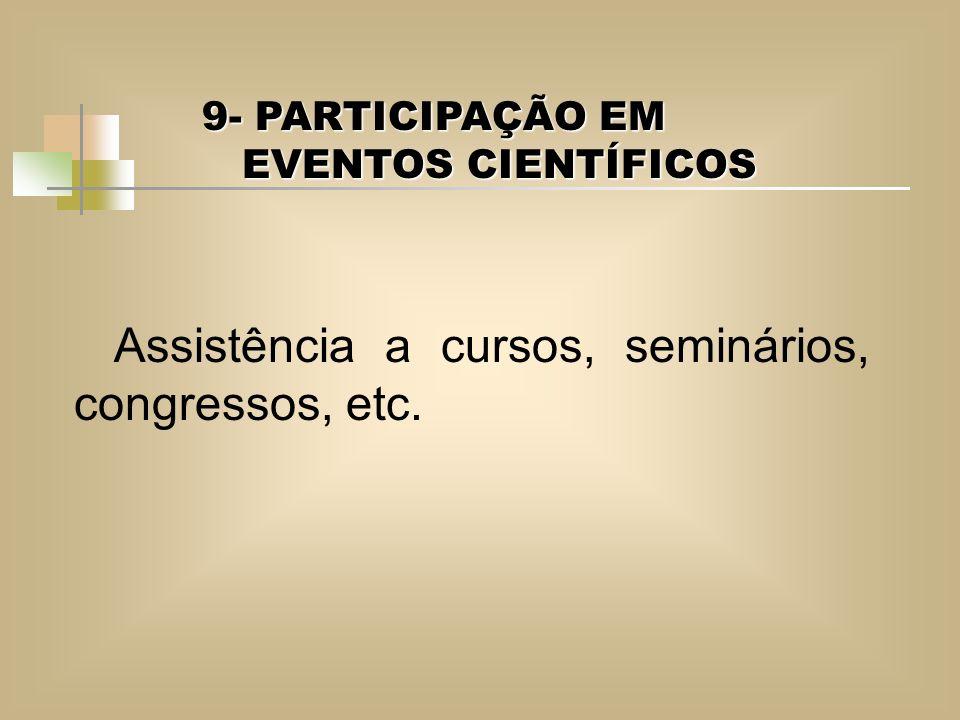 9- PARTICIPAÇÃO EM EVENTOS CIENTÍFICOS Assistência a cursos, seminários, congressos, etc.