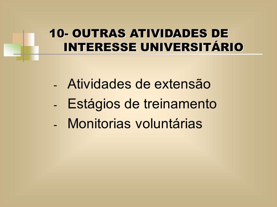 10- OUTRAS ATIVIDADES DE INTERESSE UNIVERSITÁRIO - Atividades de extensão - Estágios de treinamento - Monitorias voluntárias