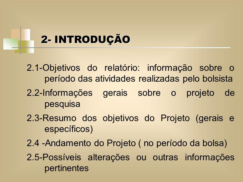 2.1-Objetivos do relatório: informação sobre o período das atividades realizadas pelo bolsista 2.2-Informações gerais sobre o projeto de pesquisa 2.3-