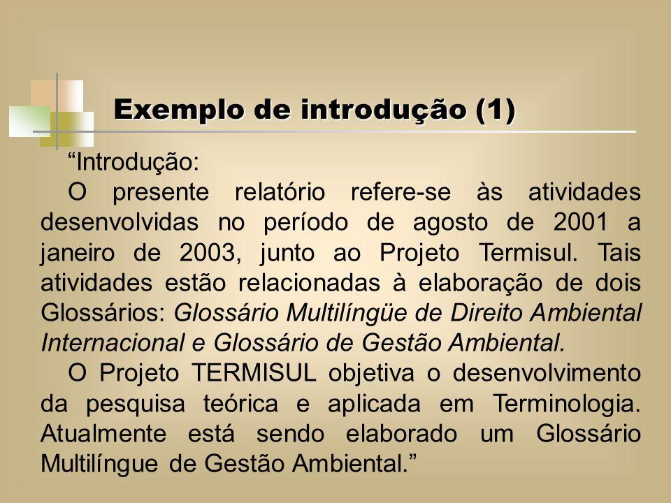 Exemplo de introdução (1) Introdução: O presente relatório refere-se às atividades desenvolvidas no período de agosto de 2001 a janeiro de 2003, junto