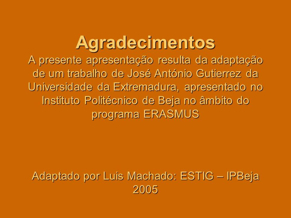 Agradecimentos A presente apresentação resulta da adaptação de um trabalho de José António Gutierrez da Universidade da Extremadura, apresentado no In