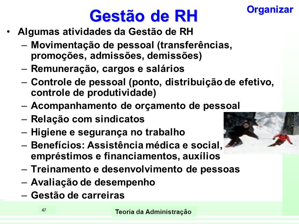 47 Teoria da Administração Gestão de RH Algumas atividades da Gestão de RH –Movimentação de pessoal (transferências, promoções, admissões, demissões)