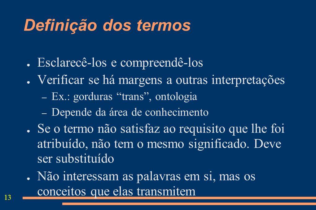13 Definição dos termos Esclarecê-los e compreendê-los Verificar se há margens a outras interpretações – Ex.: gorduras trans, ontologia – Depende da á