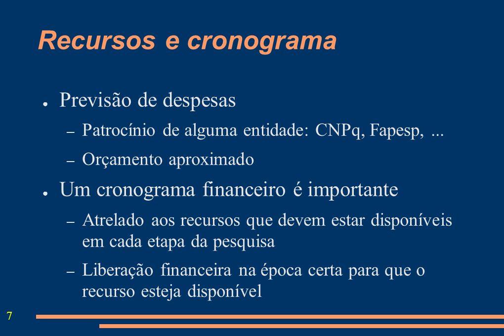 7 Recursos e cronograma Previsão de despesas – Patrocínio de alguma entidade: CNPq, Fapesp,... – Orçamento aproximado Um cronograma financeiro é impor