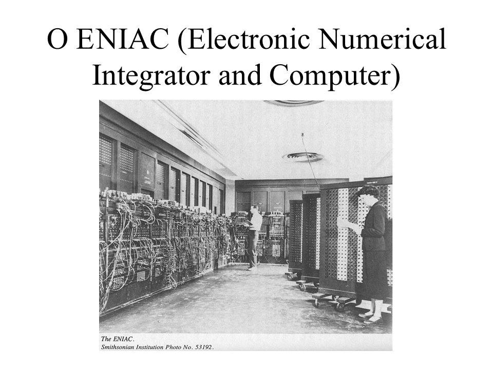 O ENIAC (Electronic Numerical Integrator and Computer)