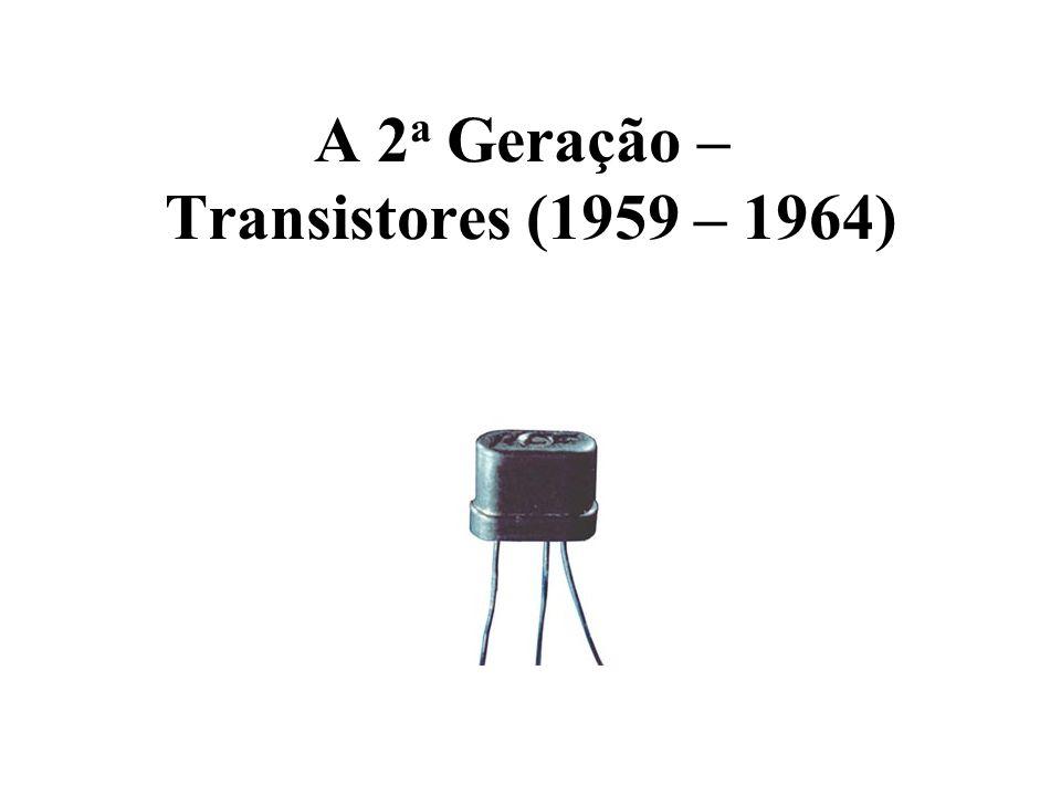 A 2 a Geração – Transistores (1959 – 1964)