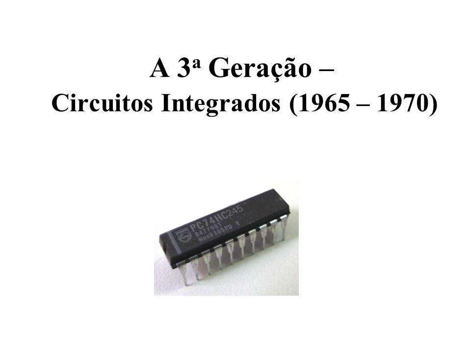 A 3 a Geração – Circuitos Integrados (1965 – 1970)