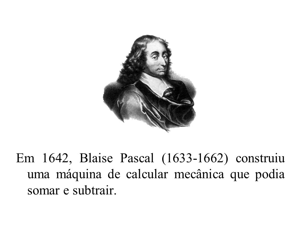 Pascal inventou a Pascaline in 1642.