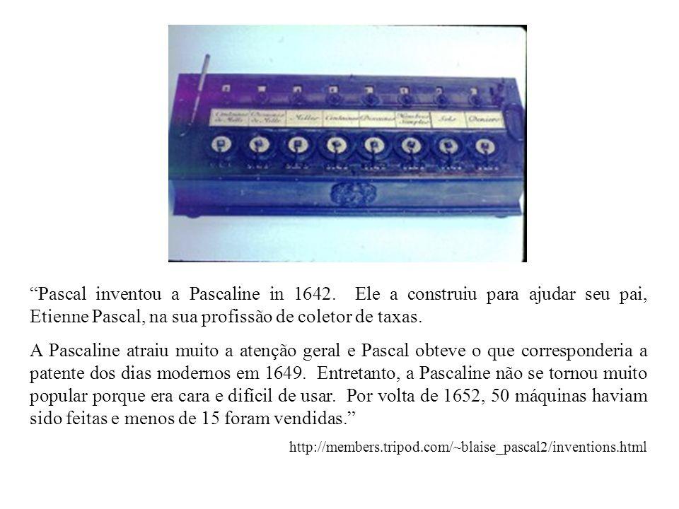 Pascal inventou a Pascaline in 1642. Ele a construiu para ajudar seu pai, Etienne Pascal, na sua profissão de coletor de taxas. A Pascaline atraiu mui