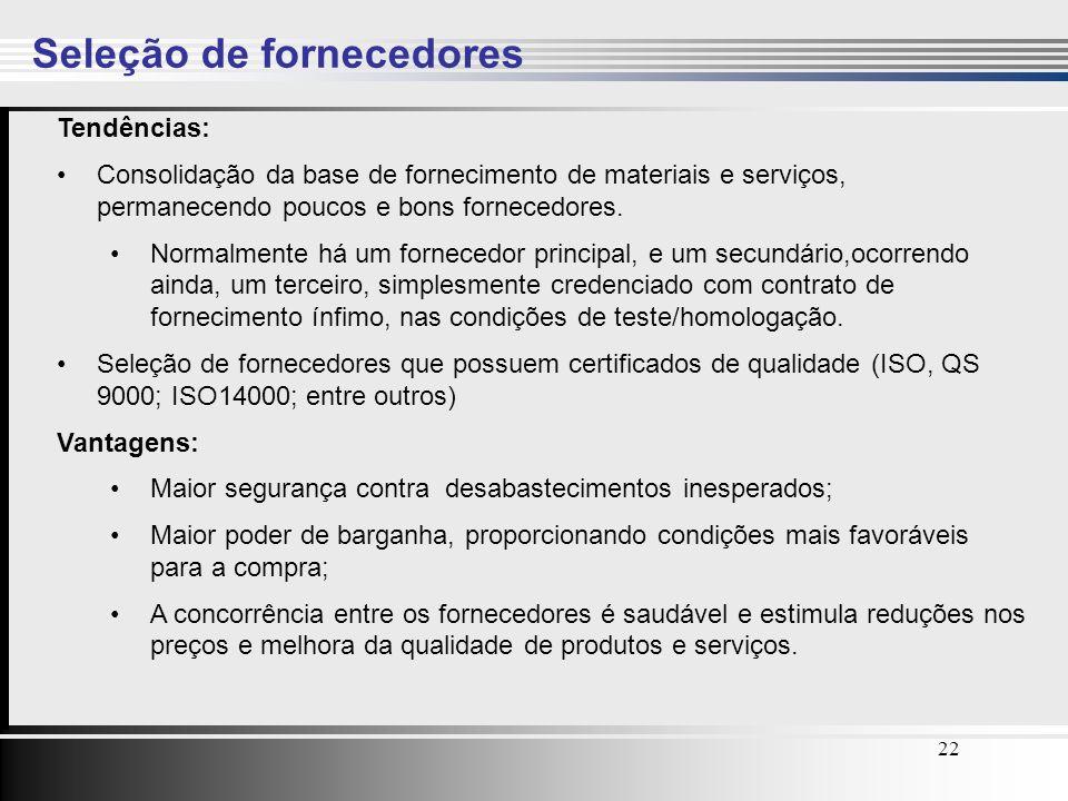 22 Seleção de fornecedores Tendências: Consolidação da base de fornecimento de materiais e serviços, permanecendo poucos e bons fornecedores. Normalme