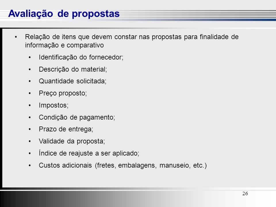26 Avaliação de propostas Relação de itens que devem constar nas propostas para finalidade de informação e comparativo Identificação do fornecedor; De