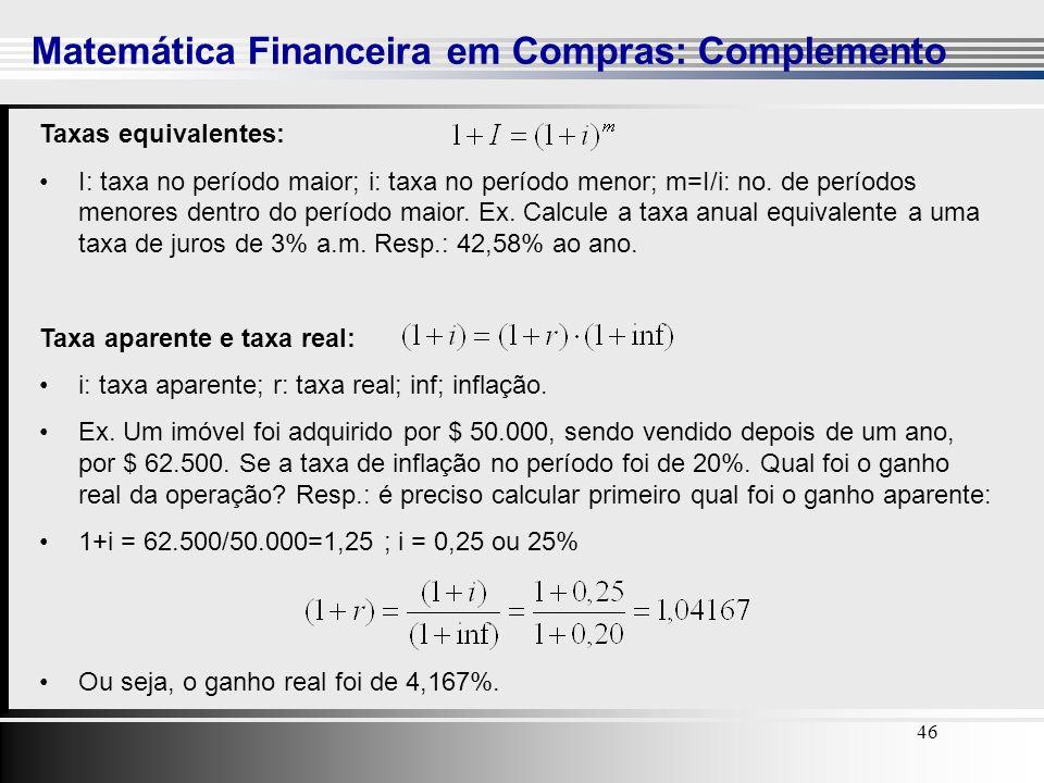 46 Matemática Financeira em Compras: Complemento 46 Taxas equivalentes: I: taxa no período maior; i: taxa no período menor; m=I/i: no. de períodos men