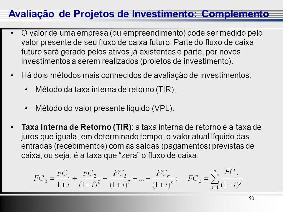 50 Avaliação de Projetos de Investimento: Complemento 50 O valor de uma empresa (ou empreendimento) pode ser medido pelo valor presente de seu fluxo d