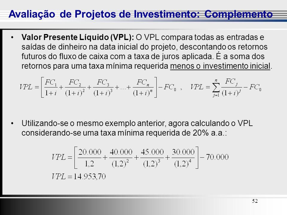 52 Avaliação de Projetos de Investimento: Complemento 52 Valor Presente Líquido (VPL): O VPL compara todas as entradas e saídas de dinheiro na data in