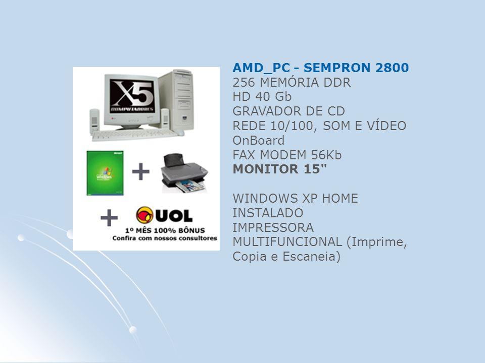 AMD_PC - SEMPRON 2800 256 MEMÓRIA DDR HD 40 Gb GRAVADOR DE CD REDE 10/100, SOM E VÍDEO OnBoard FAX MODEM 56Kb MONITOR 15