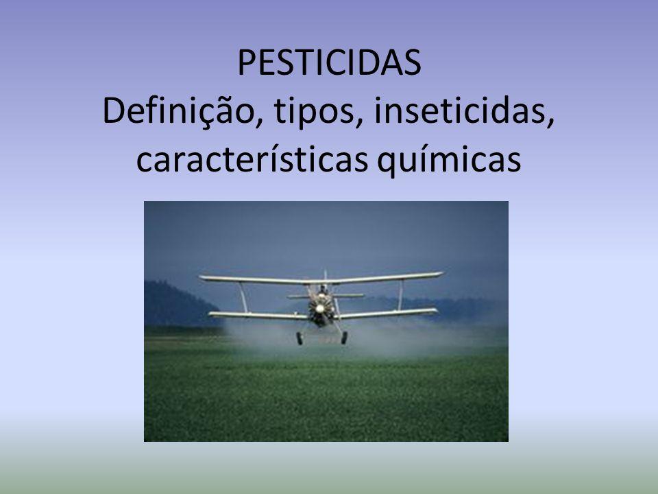 PESTICIDAS Definição, tipos, inseticidas, características químicas