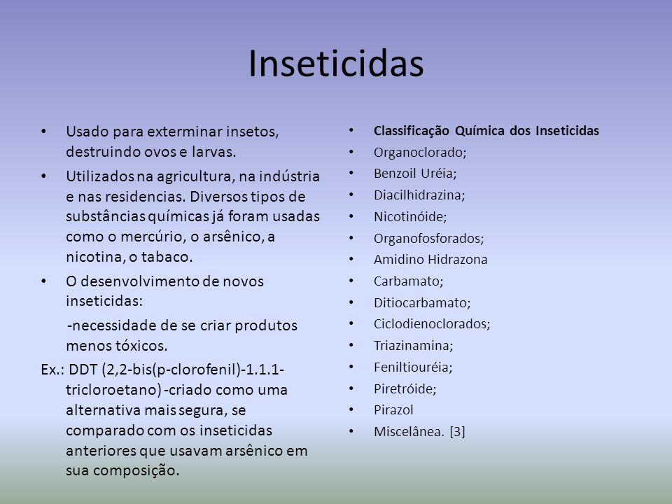 Inseticidas Usado para exterminar insetos, destruindo ovos e larvas. Utilizados na agricultura, na indústria e nas residencias. Diversos tipos de subs