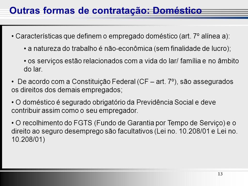 13 Outras formas de contratação: Doméstico 13 Características que definem o empregado doméstico (art. 7º alínea a): a natureza do trabalho é não-econô