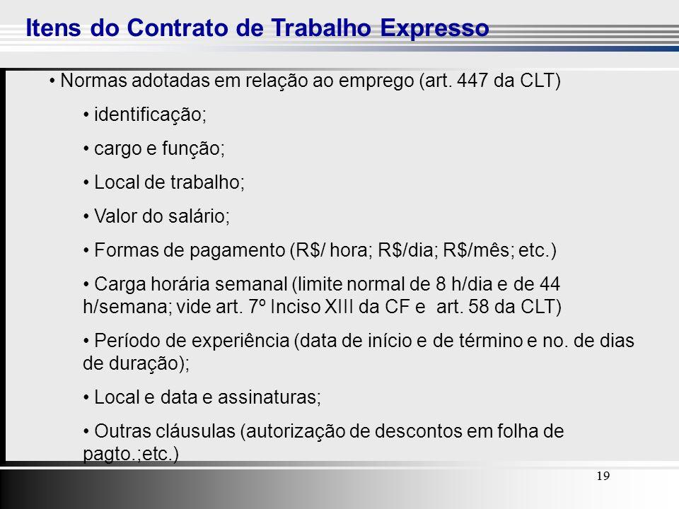 19 Itens do Contrato de Trabalho Expresso 19 Normas adotadas em relação ao emprego (art. 447 da CLT) identificação; cargo e função; Local de trabalho;