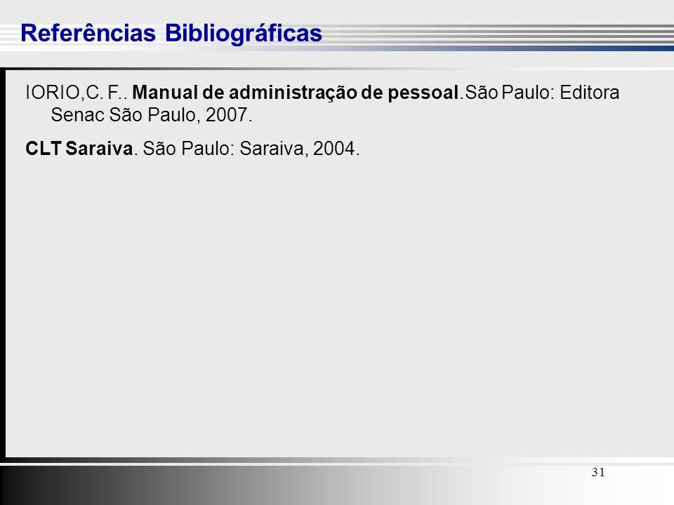 31 Referências Bibliográficas 31 IORIO,C. F.. Manual de administração de pessoal.São Paulo: Editora Senac São Paulo, 2007. CLT Saraiva. São Paulo: Sar