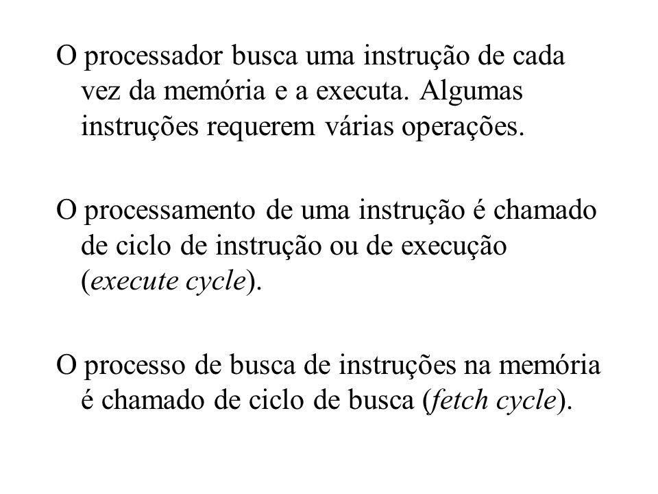 O processador busca uma instrução de cada vez da memória e a executa. Algumas instruções requerem várias operações. O processamento de uma instrução é