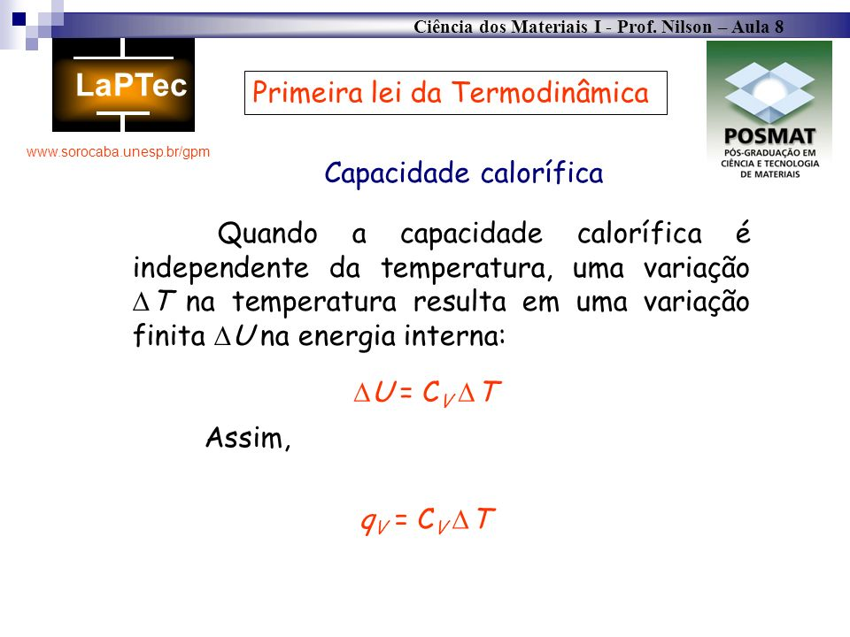 Ciência dos Materiais I - Prof. Nilson – Aula 8 www.sorocaba.unesp.br/gpm Primeira lei da Termodinâmica Capacidade calorífica Quando a capacidade calo