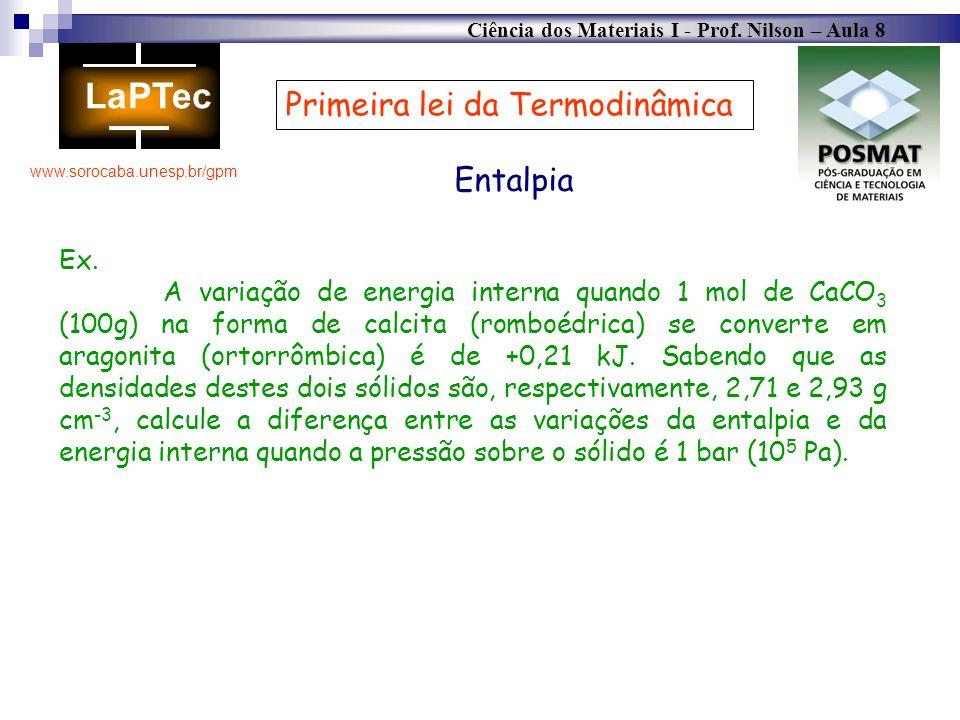 Ciência dos Materiais I - Prof. Nilson – Aula 8 www.sorocaba.unesp.br/gpm Primeira lei da Termodinâmica Entalpia Ex. A variação de energia interna qua